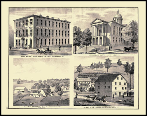 Farm & Residence of Paul Brinker - Manar Dale Residence & Mill of A.A. Perkins - Webster Westmoreland County Court House - Greensburg Union Hotel - Jacob Eholt - Greensburg
